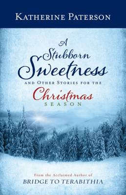 Stubborn Sweetness and Other Stories for the Christmas Season by Katherine Paterson