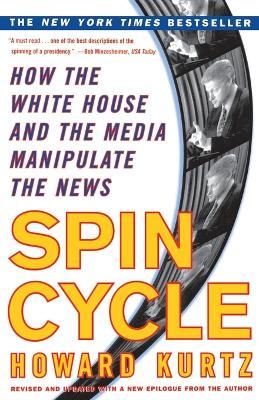 Spin Cycle by Howard Kurtz