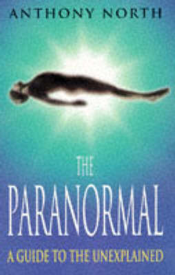 The Paranormal: A Guide to the Unexplained by Anthony North