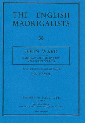 English Madrigalists Madrigals and Elegies from Manuscript Sources (J.O.Ward) Ed.I.Payne v. 38 by John Owen Ward