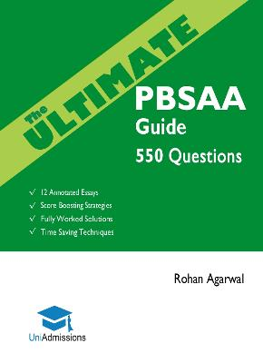 The Ultimate PBSAA Guide: 550 Practice Questions: Fully Worked Solutions, Time Saving Techniques, Score Boosting Strategies, 12 Annotated Essays (Psychological and Behavioural Sciences Admissions Assessment) UniAdmissions: 2018 by Rohan Agarwal