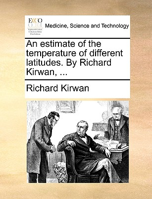 An Estimate of the Temperature of Different Latitudes. by Richard Kirwan, ... book