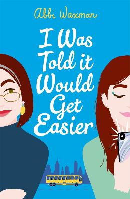 I Was Told It Would Get Easier: The hilarious new novel from the bestselling author of THE BOOKISH LIFE OF NINA HILL by Abbi Waxman