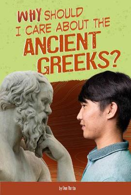 Why Should I Care About the Ancient Greeks? by Don Nardo