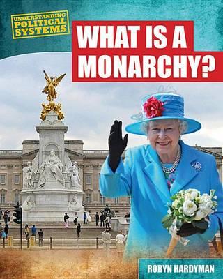 What Is a Monarchy?: by Robyn Hardyman