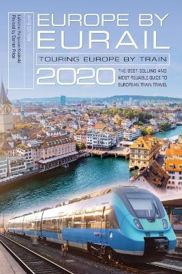 Europe by Eurail 2020: Touring Europe by Train by Laverne Ferguson-Kosinski