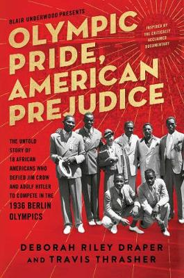Olympic Pride, American Prejudice: The Untold Story of 18 African Americans Who Defied Jim Crow and Adolf Hitler to Compete in the 1936 Berlin Olympics by Deborah Riley Draper