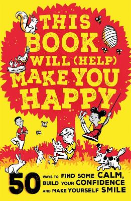 This Book Will (Help) Make You Happy: 50 Ways to Find Some Calm, Build Your Confidence and Make Yourself Smile book