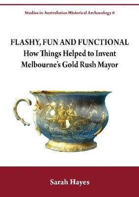 Flashy, Fun and Functional: How Things Helped to Invent Melbourne's Gold Rush Mayor by Ms Sarah Hayes