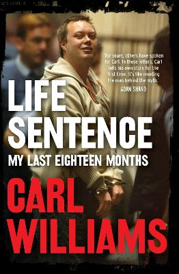 Life Sentence: My last eighteen months by Carl Williams