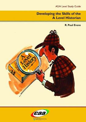 Developing the Skills of the A Level Historian by R. Paul Evans