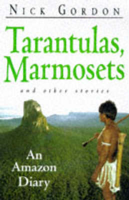 Tarantulas, Marmosets and Other Stories by Nick Gordon