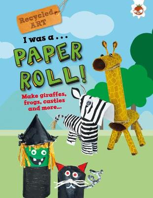 I Was A Paper Roll - Recycled Art by Emily Kington