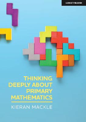 Thinking Deeply About Primary Mathematics by Kieran Mackle