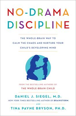 No-Drama Discipline: The Whole-Brain Way to Calm the Chaos and Nurture Your Child's Developing Mind book