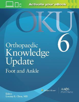 Orthopaedic Knowledge Update: Foot and Ankle 6: Print + Ebook by Loretta B. Chou