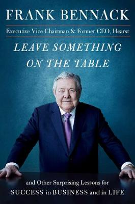 Leave Something on the Table: and Other Surprising Lessons for Success in Business and in Life by Frank Bennack