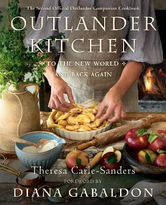 Outlander Kitchen: To the New World and Back: The Second Official Outlander Companion Cookbook by Theresa Carle-Sanders