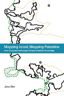 Mapping Israel, Mapping Palestine by Jesse Bier