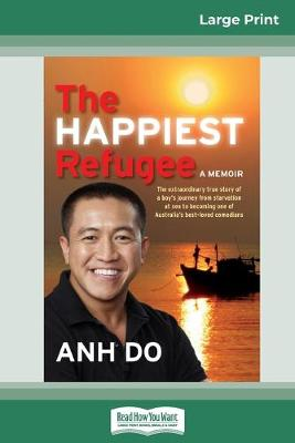The The Happiest Refugee: My journey from tragedy to comedy (16pt Large Print Edition) by Anh Do
