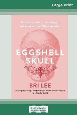 Eggshell Skull (16pt Large Print Edition) by Bri Lee