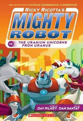 Ricky Ricotta's Mighty Robot vs. the Uranium Unicorns from Uranus book