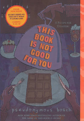 This Book Is Not Good for You by Pseudonymous Bosch