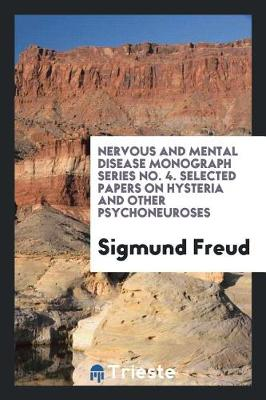 Nervous and Mental Disease Monograph Series No. 4. Selected Papers on Hysteria and Other Psychoneuroses by Sigmund Freud