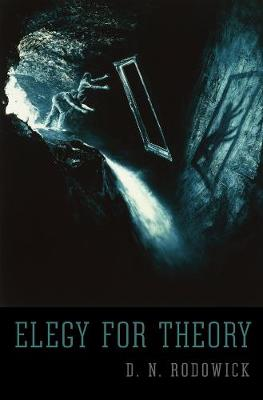 Elegy for Theory by D. N. Rodowick