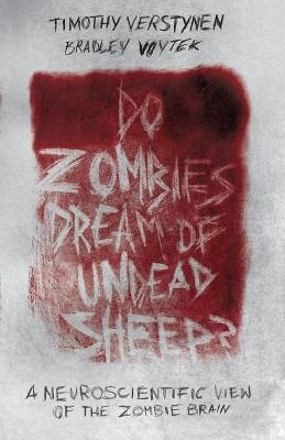 Do Zombies Dream of Undead Sheep? by Timothy Verstynen