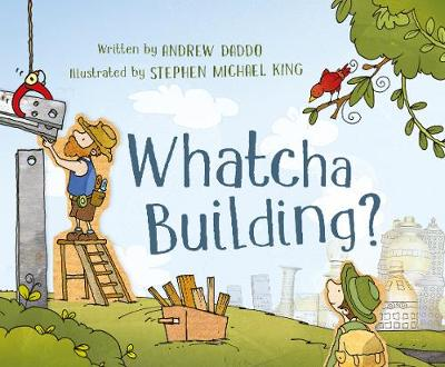 Whatcha Building? by Andrew Daddo