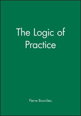Logic of Practice by Pierre Bourdieu