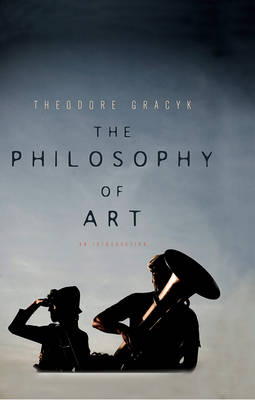 The Philosophy of Art by Theodore Gracyk