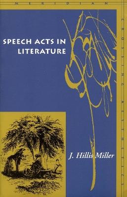 Speech Acts in Literature by J. Hillis Miller