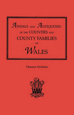Annals and Antiquities of the Counties and County Families of Wales [Revised and Enlarged Edition, 1872]. in Two Volumes. Volume I by Thomas Nicholas