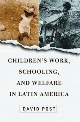 Children's Work, Schooling, And Welfare In Latin America by David Post