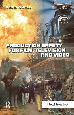 Production Safety for Film, Television and Video by Robin Small