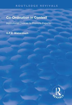 Co-Ordination in Context: Institutional Choices to Promote Exports by G.P.E. Walzenbach