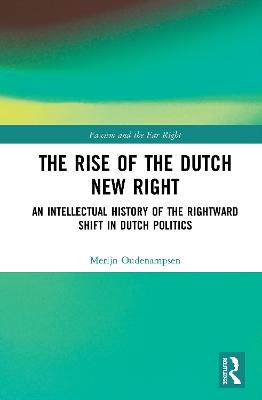 The Rise of the Dutch New Right: An Intellectual History of the Rightward Shift in Dutch Politics book