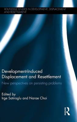 Development-Induced Displacement and Resettlement by Irge Satiroglu