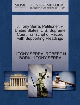 J. Tony Serra, Petitioner, V. United States. U.S. Supreme Court Transcript of Record with Supporting Pleadings book