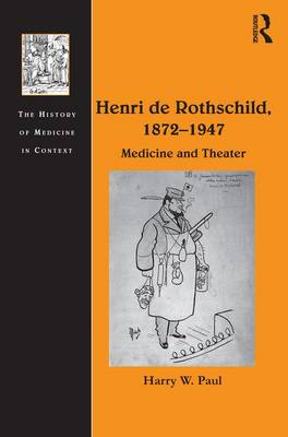 Henri de Rothschild, 1872-1947: Medicine and Theater by Harry W. Paul