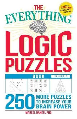 Everything Logic Puzzles Book, Volume 2: 200 More Puzzles to Increase Your Brain Power by Marcel Danesi