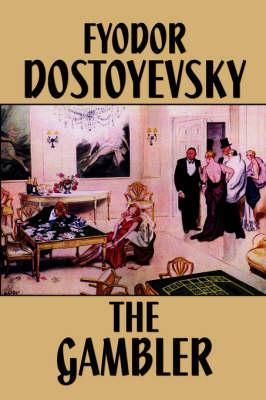 The Gambler by Fyodor Mikhailovich Dostoevsky