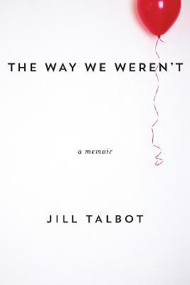 Way We Weren't by Jill Talbot