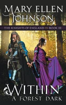 Within a Forest Dark (the Knights of England Series, Book 3) by Mary Ellen Johnson