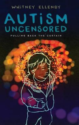 Autism Uncensored by Whitney Ellenby