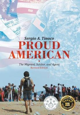 Proud American: The Migrant, Soldier, and Agent: Revised Edition by Sergio Tinoco