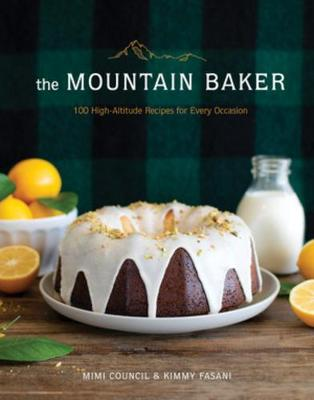 The Mountain Baker: 100 High-Altitude Recipes for Every Occasion by Mimi Council