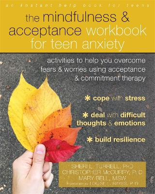 The Mindfulness and Acceptance Workbook for Teen Anxiety: Activities to Help You Overcome Fears and Worries Using Acceptance and Commitment Therapy by Sheri L. Turrell